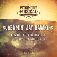 Screamin' Jay Hawkins - Les idoles américaines du Rhythm and Blues : Screamin' Jay Hawkins, Vol. 1