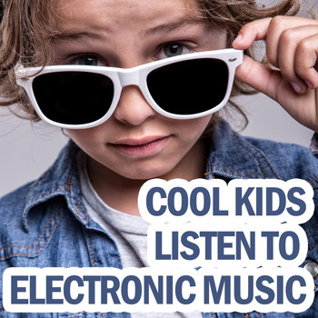 Various Artists - Cool Kids Listen to Electronic Music