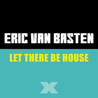 Eric Van Basten - Let There Be House