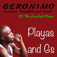 GERONIMO - Playas and Gs (feat. Xo Tha Limelight Prince, That B.J.P & Nard)