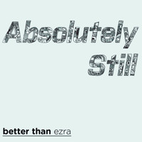 Better Than Ezra - Absolutely Still