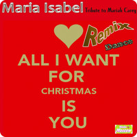 Maria Isabel - All I Want for Christmas Is You (Dance Radio Edit Remix) (Tribute to Mariah Carey)