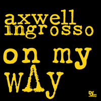 Axwell /\ Ingrosso - On My Way