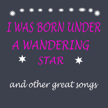 Various Artists - I Was Born Under a Wandering Star and Other Great Songs