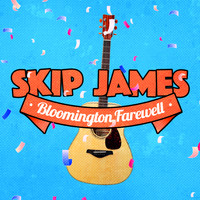 Skip James - Bloomington Farewell