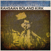 Rahsaan Roland Kirk - The Immortal Jazz Masters