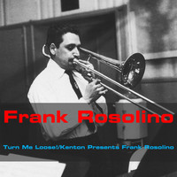Frank Rosolino - Turn Me Loose! / Kenton Presents Frank Rosolino