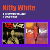 Kitty White - A New Voice in Jazz + Kitty White: Cold Fire!