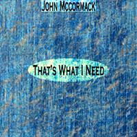 John McCormack - That's What I Need