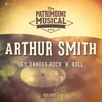 Arthur Smith - Les années Rock'n'Roll : Arthur Smith, Vol. 1