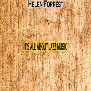 Helen Forrest - It's All About Jazz Music