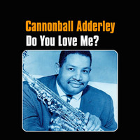 Cannonball Adderley - Do You Love Me?