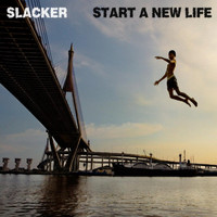 Slacker - Start a New Life