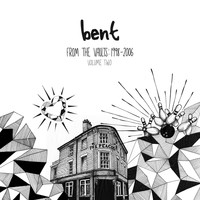 Bent - From the Vaults 1998-2006 Vol.2
