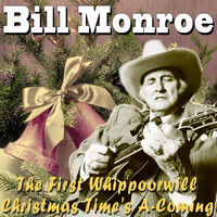 Bill Monroe - Christmas Time's A-Coming / The First Whippoorwill