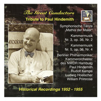 "Paul Hindemith - The Great Conductors: Tribute to Paul Hindemith: Symphonische Tänze from ""Mathis der Maler"" and Kammermusik"