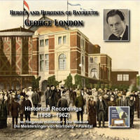 George London - Heroes and Heroines of Bayreuth: George London  (1958-1962)