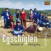 Egschiglen - Egschiglen: Sounds of Mongolia