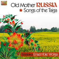 Balalaika Ensemble Wolga - Balalaika Ensemble Wolga: Songs of the Taiga