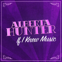 Alberta Hunter - If I Knew Music