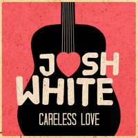 Josh White - Careless Love