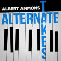Albert Ammons - Alternate Takes