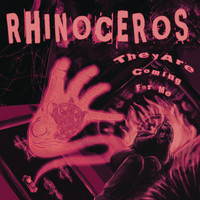Rhinoceros - They Are Coming for Me