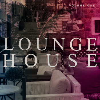 Various Artists - Lounge House, Vol. 1 (Finest Collection of Beach Cafe Music)
