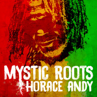 Horace Andy - Mystic Roots