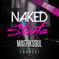 Mastiksoul - Naked in the Streets Remixes (feat. Francci)