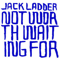 Jack Ladder - Not Worth Waiting For