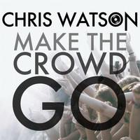 Chris Watson - Make the Crowd Go
