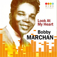 Bobby Marchan - Look at My Heart