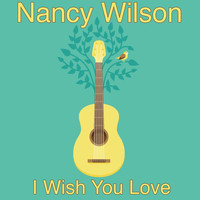 Nancy Wilson - I Wish You Love