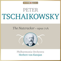 Philharmonia Orchestra, Herbert von Karajan - Masterpieces Presents Peter Tchaikovsky: The Nutcracker, Op. 71a