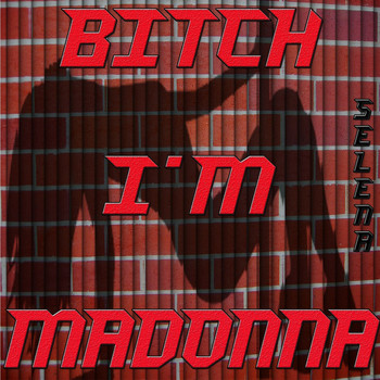 Selena - Bitch I'm Madonna (Explicit)