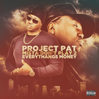 Project Pat - Mista Don't Play 2 Everythangs Money (Explicit)