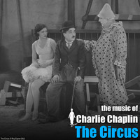Charlie Chaplin - The Circus (Original Motion Picture Soundtrack)