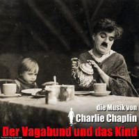 Charlie Chaplin - Der Vagabund und das Kind (Original Motion Picture Soundtrack)