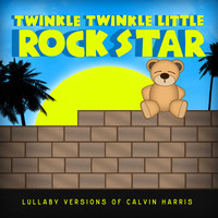 Twinkle Twinkle Little Rock Star - Lullaby Versions of Calvin Harris