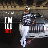 Cham - I'm Too Hot!