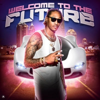 FUTURE - Welcome to the Future (Explicit)