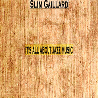 Slim Gaillard - It's All About Jazz Music
