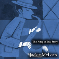 Jackie McLean - The King of Jazz Story - All Original Recordings - Remastered