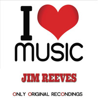 Jim Reeves - I Love Music - Only Original Recondings