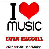 Ewan MacColl - I Love Music - Only Original Recondings