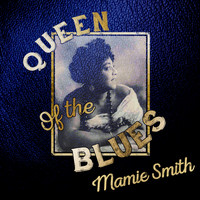Mamie Smith - Queen of the Blues