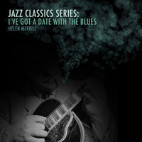 Helen Merrill - Jazz Classics Series: I've Got a Date with the Blues
