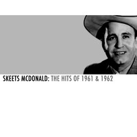 Skeets McDonald - Skeets Mcdonald: The Hits of 1961 & 1962