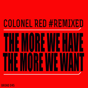 Colonel Red - The More We Have